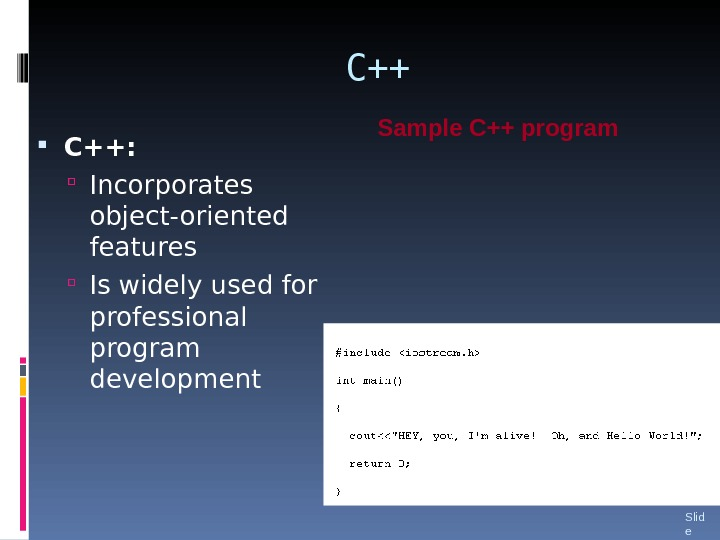 C++ C++:  Incorporates object-oriented features Is widely used for professional program development Slid e 24