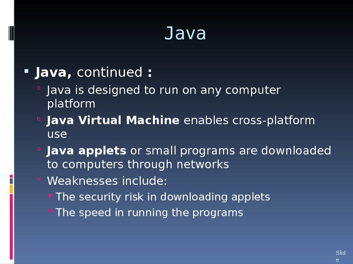 Java,  continued :  Java is designed to run on any computer platform Java Virtual