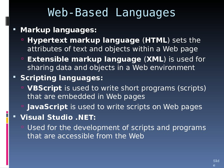 Web-Based Languages Markup languages:  Hypertext markup language ( HTML ) sets the attributes of text