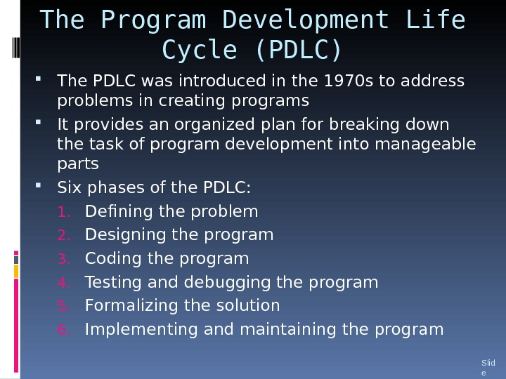 The Program Development Life Cycle (PDLC) The PDLC was introduced in the 1970 s to address