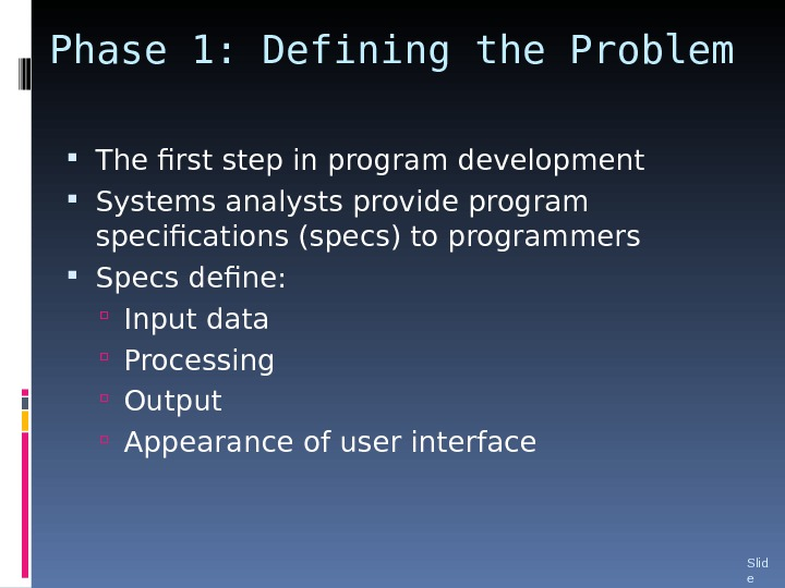 Phase 1: Defining the Problem The first step in program development Systems analysts provide program specifications