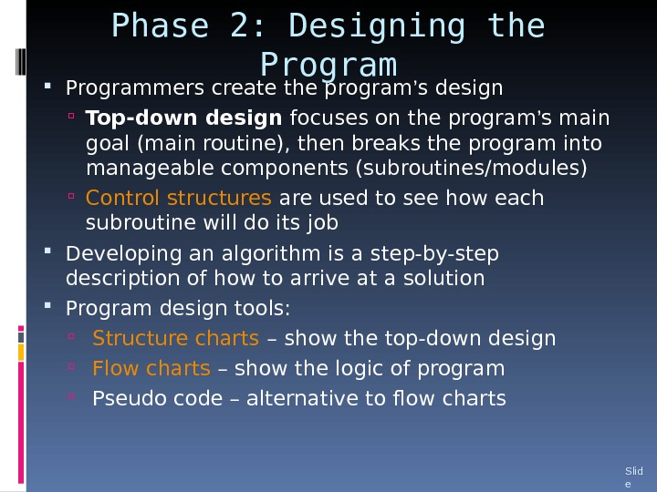 Phase 2: Designing the Programmers create the program ' s design Top-down design focuses on the