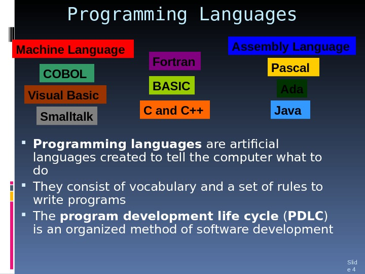 Programming Languages Programming languages are artificial languages created to tell the computer what to do They