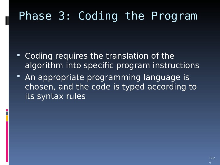 Phase 3: Coding the Program Coding requires the translation of the algorithm into specific program instructions
