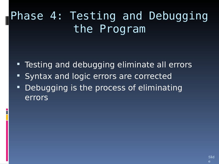 Phase 4: Testing and Debugging the Program Testing and debugging eliminate all errors Syntax and logic