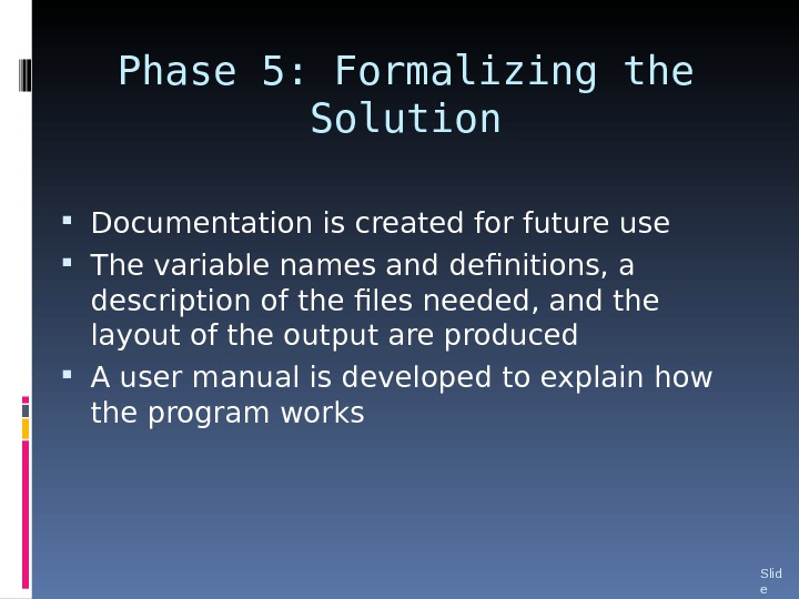 Phase 5: Formalizing the Solution Documentation is created for future use The variable names and definitions,