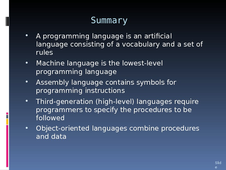 Summary • A programming language is an artificial language consisting of a vocabulary and a set