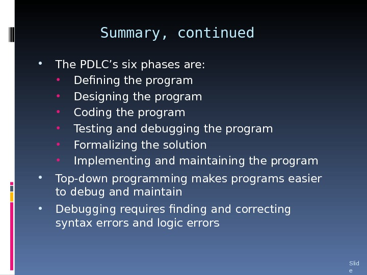 Summary, continued • The PDLC's six phases are:  • Defining the program • Designing the