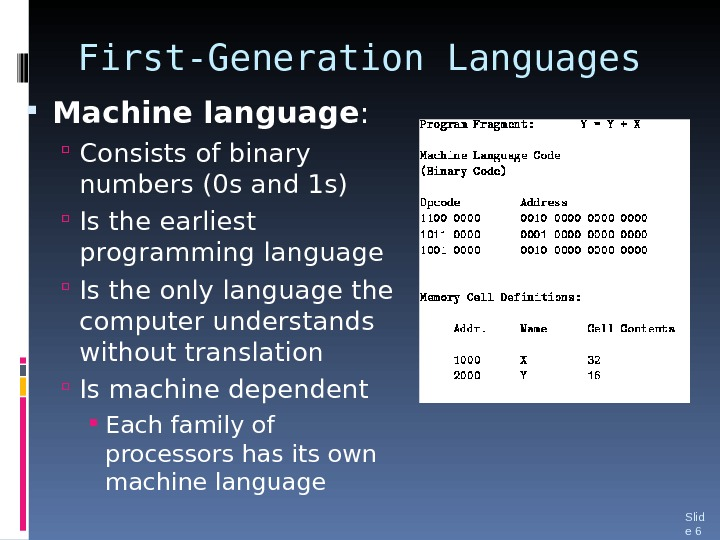 First-Generation Languages Machine language :  Consists of binary numbers (0 s and 1 s) Is