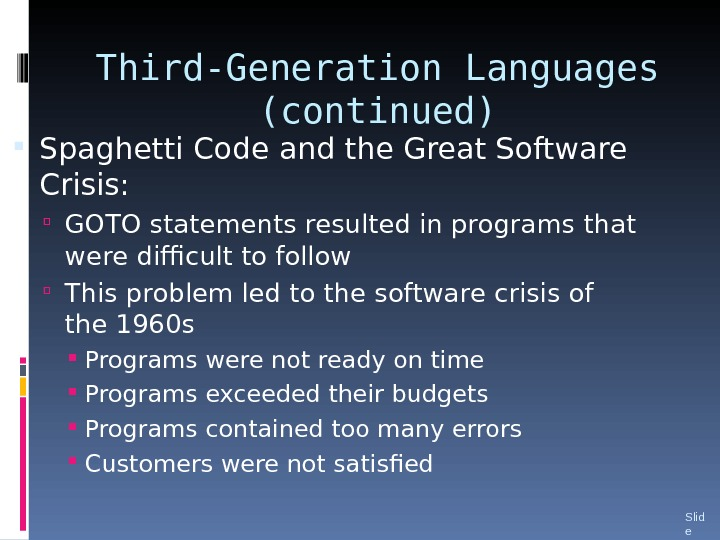 Third-Generation Languages (continued) Slid e 10 Spaghetti Code and the Great Software Crisis:  GOTO statements