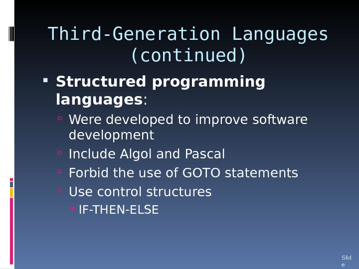 Third-Generation Languages (continued) Structured programming languages :  Were developed to improve software development Include Algol