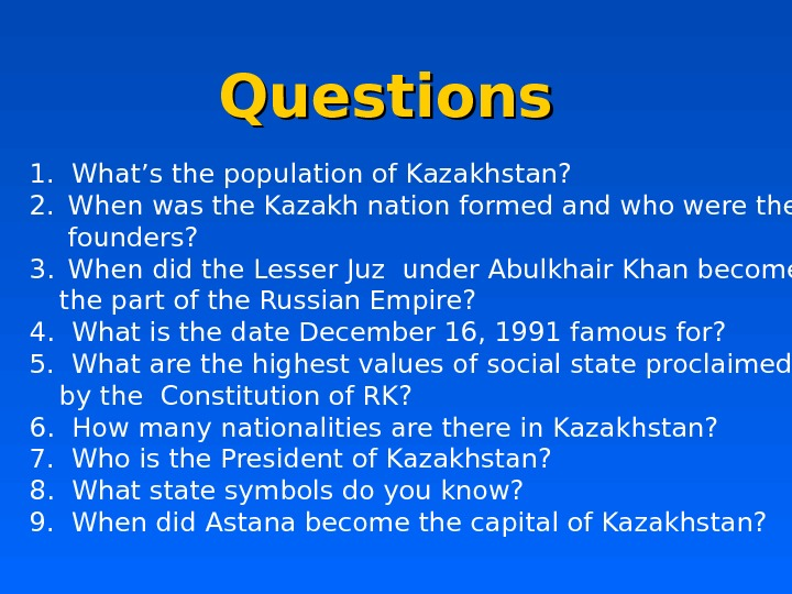 Questions 1.  What's the population of Kazakhstan? 2.  When was the Kazakh nation formed