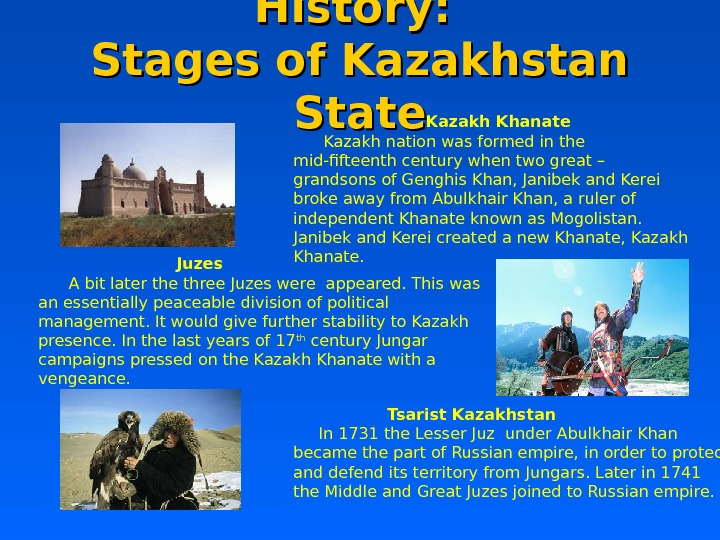 History:  Stages of Kazakhstan State    Kazakh Khanate  Kazakh nation was formed