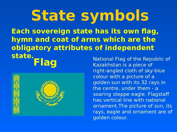 State symbols Flag. Each sovereign state has its own flag,  hymn and coat of