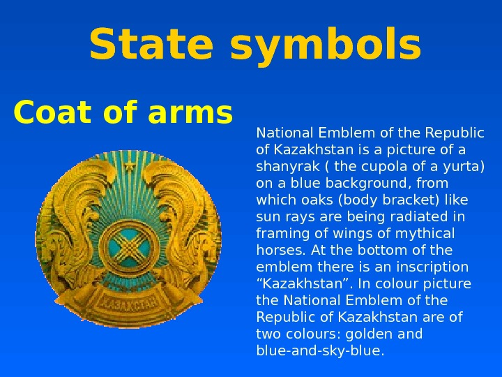 State symbols  Coat of arms National Emblem of the Republic of Kazakhstan is a