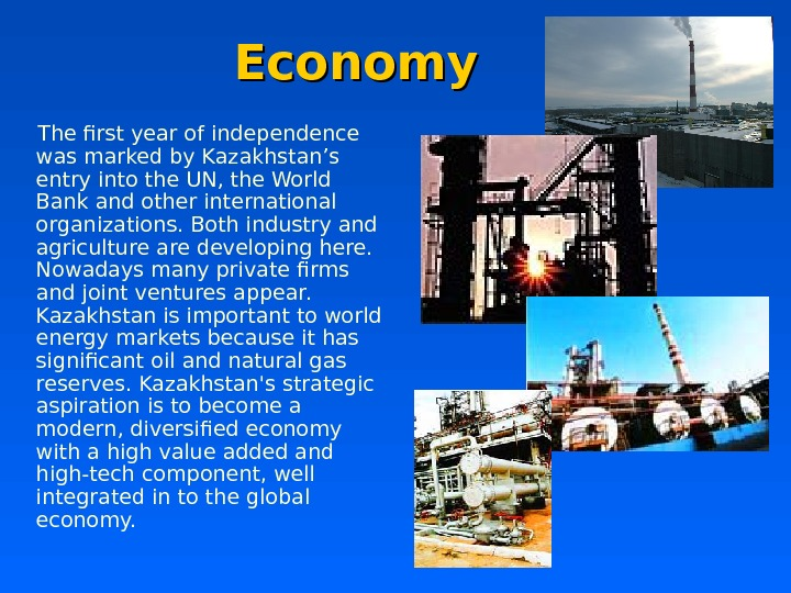 Economy  The first year of independence was marked by Kazakhstan's entry into the UN, the