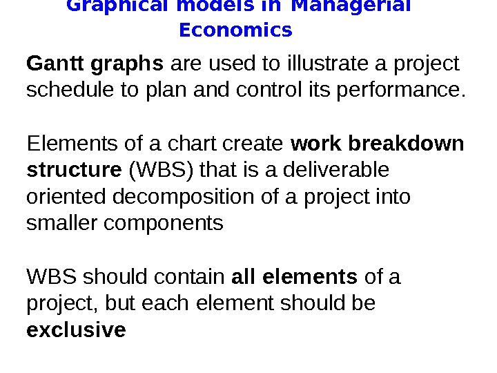 Graphical models in  Managerial Economics Gantt graphs are used to illustrate a project