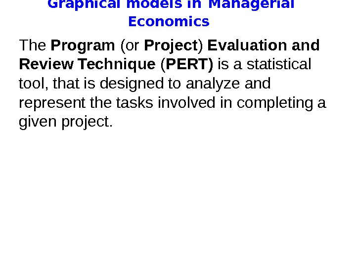 Graphical models in  Managerial Economics The Program (or Project ) Evaluation and Review