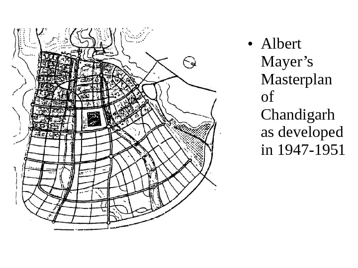 • Albert Mayer's Masterplan of Chandigarh as developed in 1947-1951