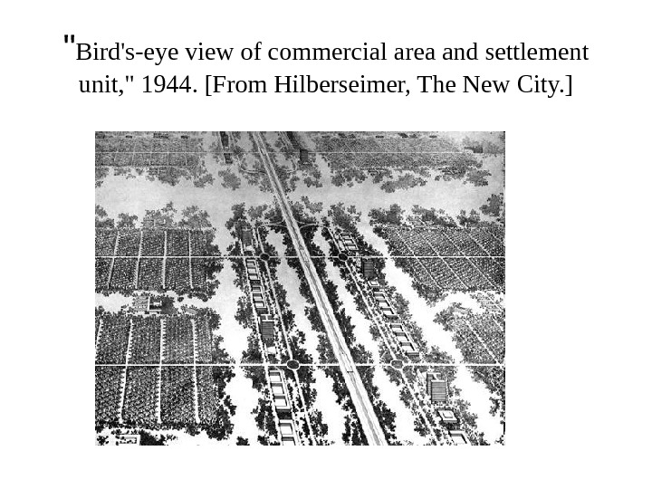 Bird's-eye view of commercial area and settlement unit,  1944. [From Hilberseimer, The New City.