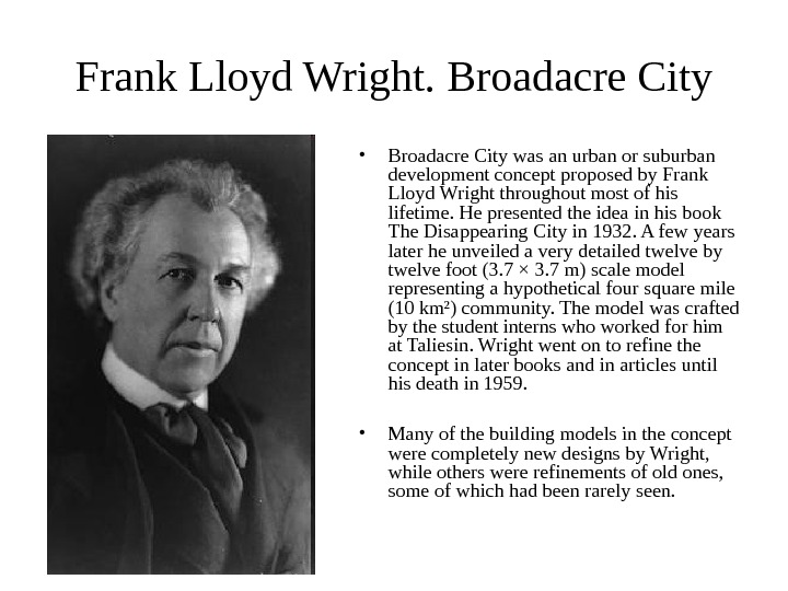 Frank Lloyd Wright.  Broadacre City • Broadacre City was an urban or suburban development concept
