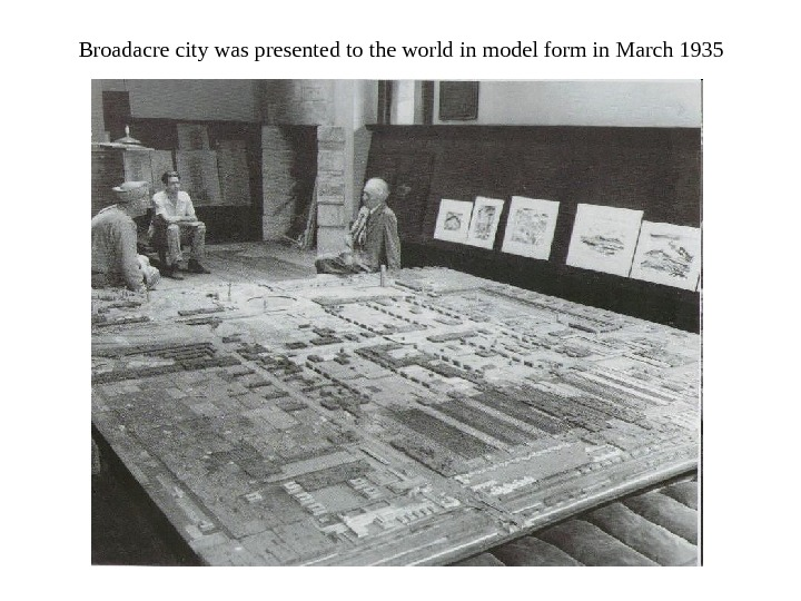 Broadacre city was presented to the world in model form in March 1935
