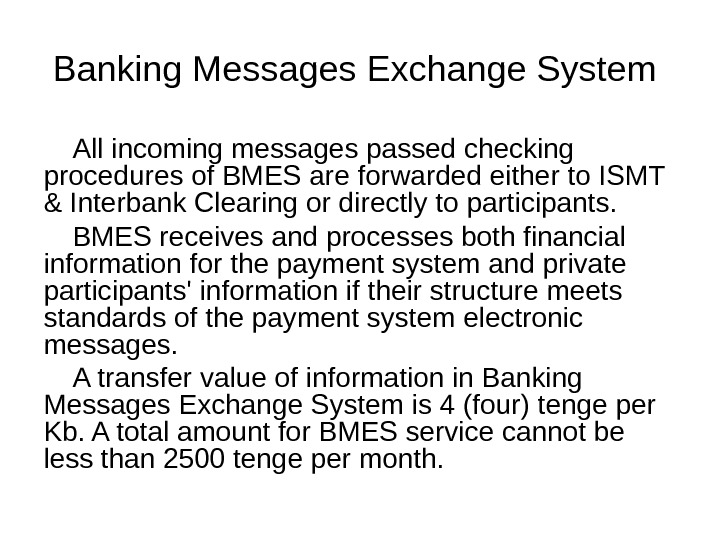 Banking Messages Exchange System All incoming messages passed checking procedures of BMES are forwarded