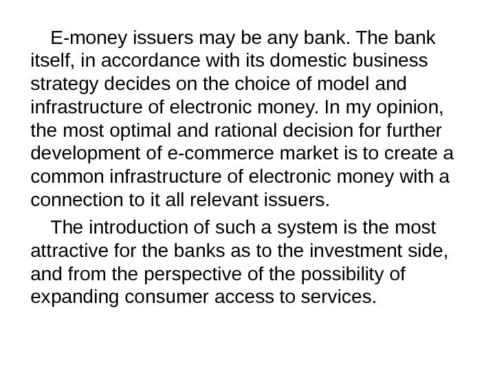 E-money issuers may be any bank. The bank itself, in accordance with its domestic