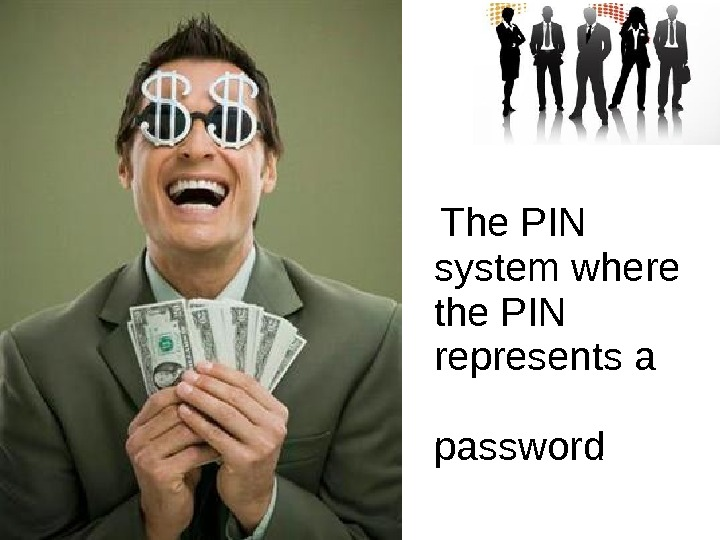 The PIN system where the PIN represents a     password