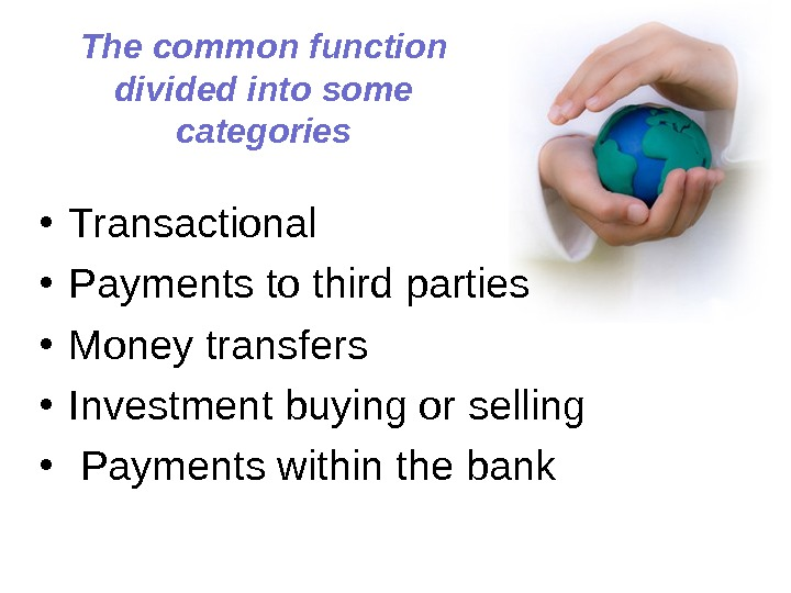 The common function divided  into some categories • Transactional • Payments to third parties •