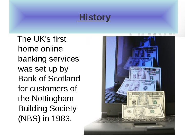 History The UK's first home online banking services was set up by Bank of Scotland