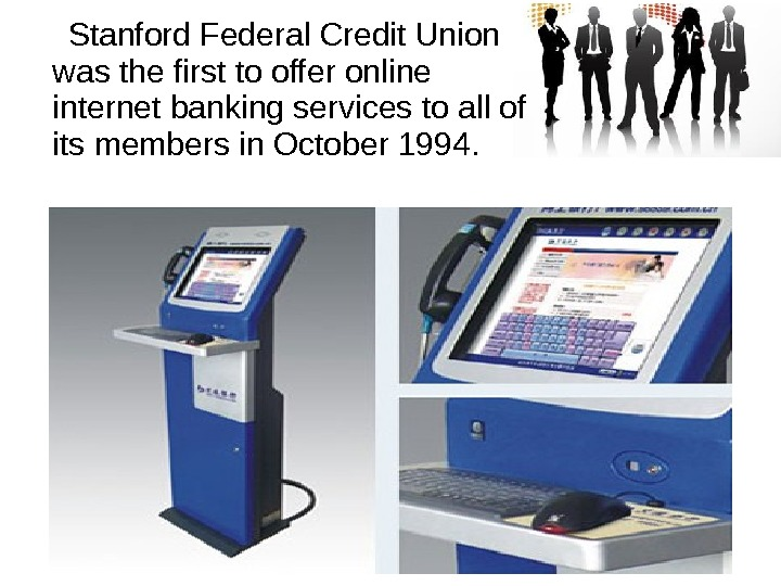 Stanford Federal Credit Union was the first to offer online internet banking services to all