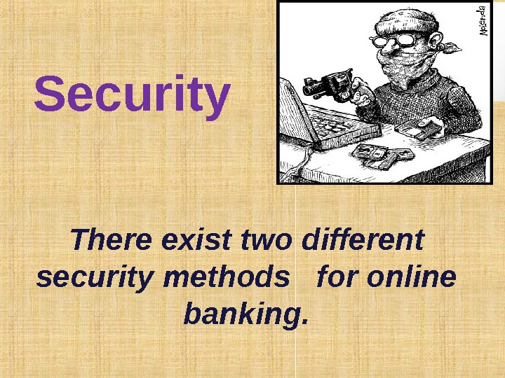 Security There exist two different security methods  for online banking.