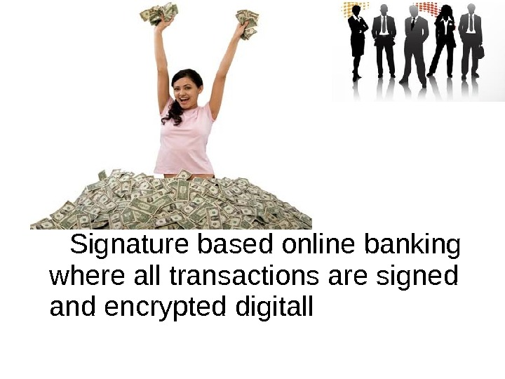 Signature based online banking where all transactions are signed and encrypted digitall