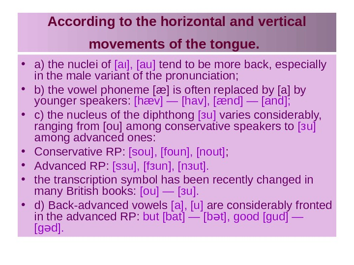 According to the horizontal and vertical movements of the tongue. • a) the nuclei