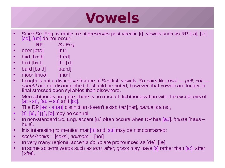 Vowels • Since Sc, Eng. is rhotic, i. e. it preserves post-vocalic [r], vowels