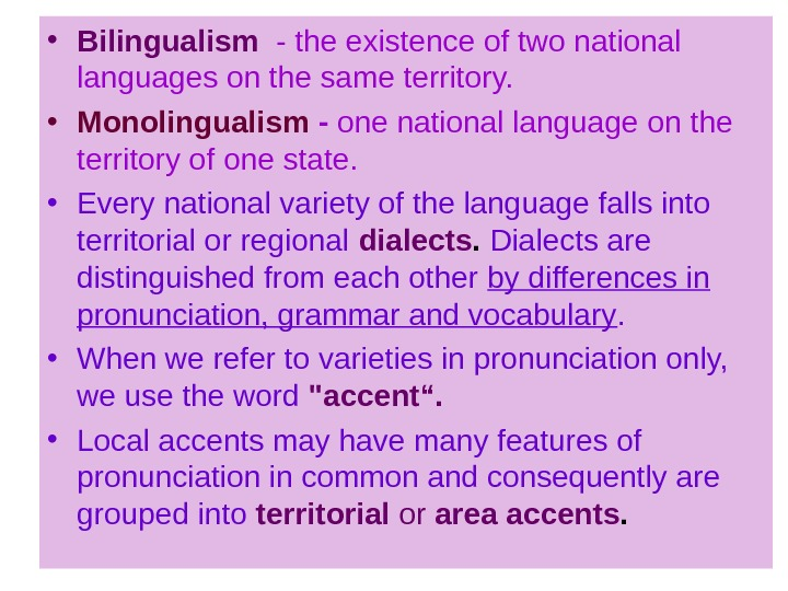 • Bilingualism - the existence of two national languages on the same territory.