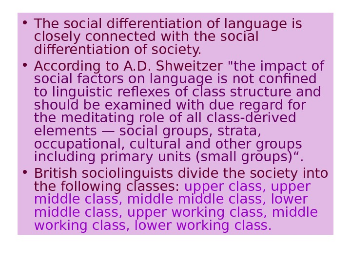 • The social differentiation of language is closely connected with the social differentiation of