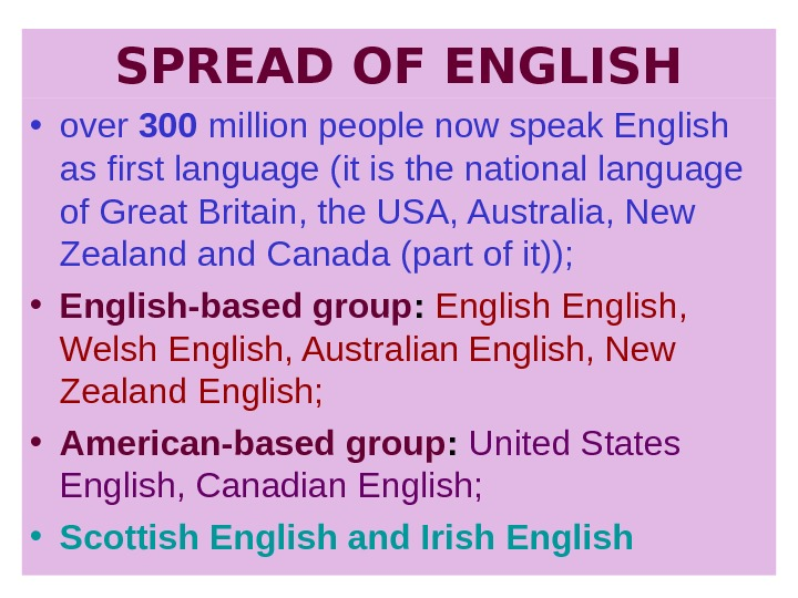 SPREAD OF ENGLISH • over 300 million people now speak English as first language