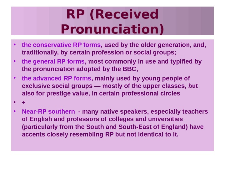 RP (Received Pronunciation) • the conservative RP forms , used by the older generation,
