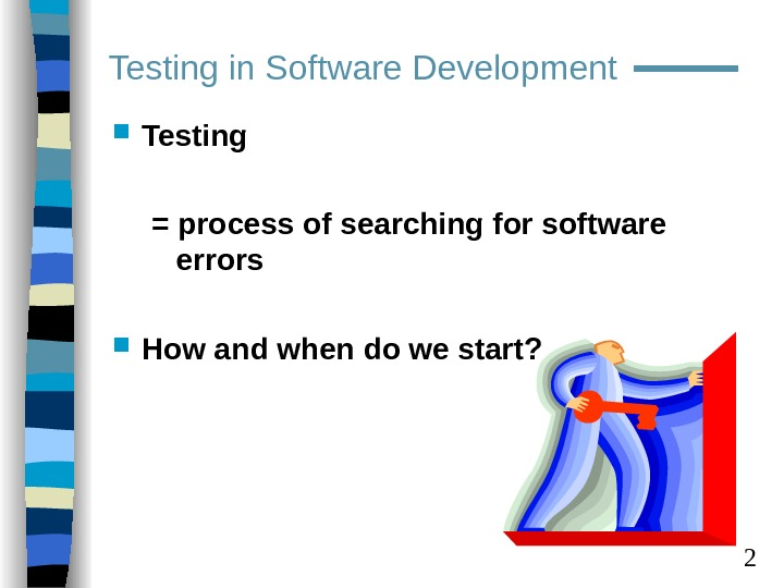 2 Testing in Software Development  Testing = process of searching for software errors How