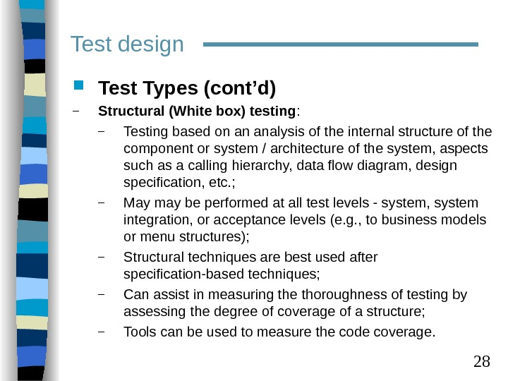 28 Test design Test Types (cont'd) – Structural (White box) testing :  – Testing