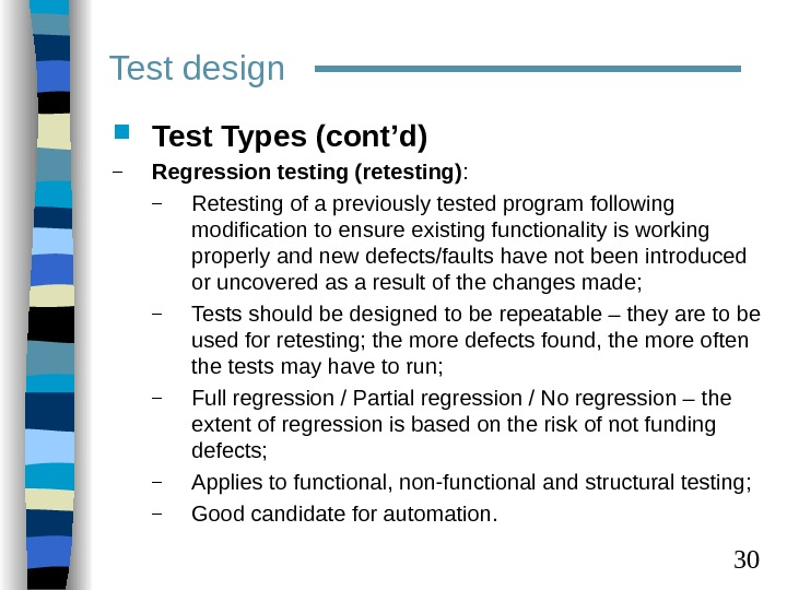 30 Test design Test Types (cont'd) – Regression testing (retesting) :  – Retesting of