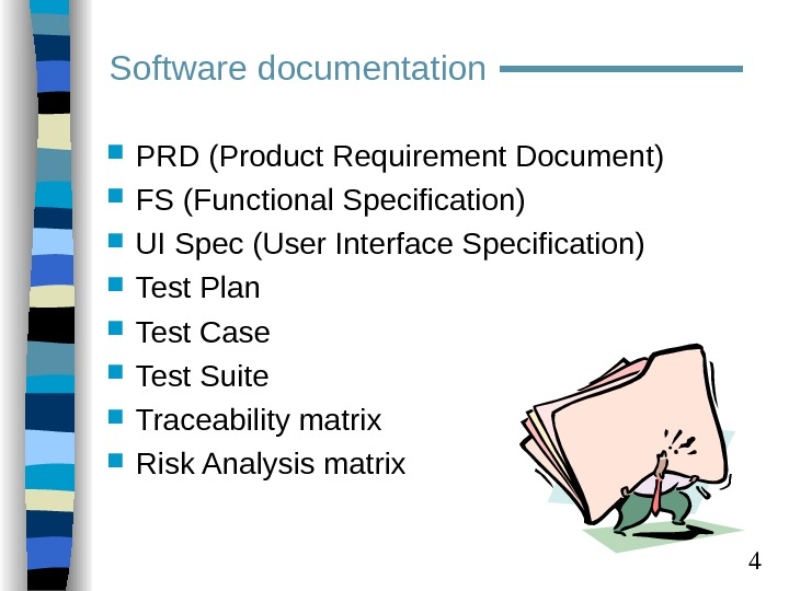 4 Software documentation PRD (Product Requirement Document) FS (Functional Specification) UI Spec (User Interface Specification)