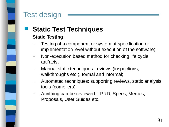 31 Test design Static Test Techniques – Static Testing :  – Testing of a