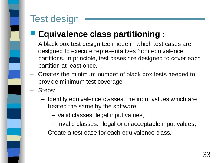 33 Test design Equivalence class partitioning : – A black box test design technique in