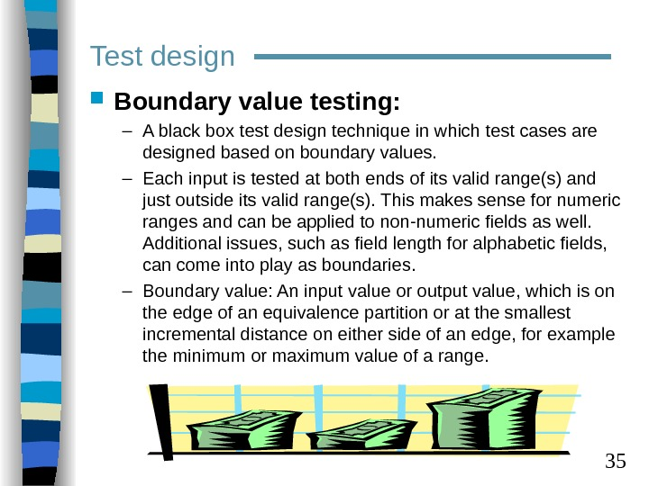 35 Test design Boundary value testing: – A black box test design technique in which