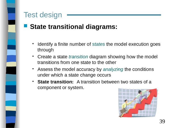 39 Test design State transitional diagrams:  Identify a finite number of states the model