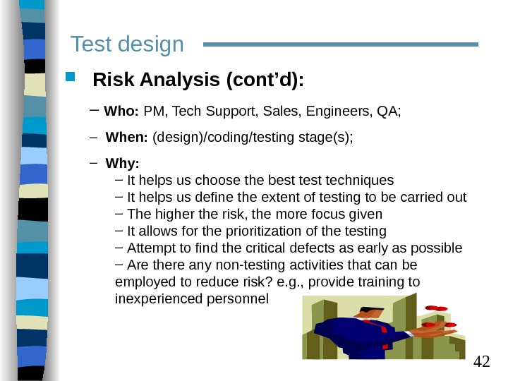42 Risk Analysis (cont'd): –  Who:  PM, Tech Support, Sales, Engineers, QA; –