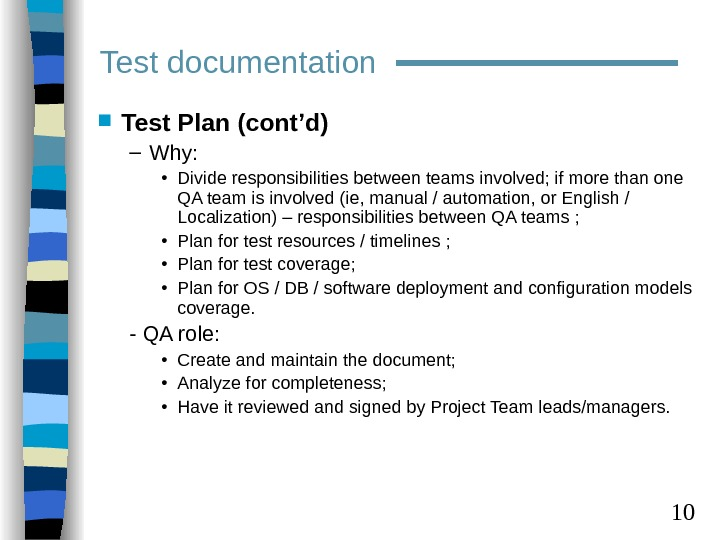 10 Test Plan (cont'd) – Why:  • Divide responsibilities between teams involved; if more